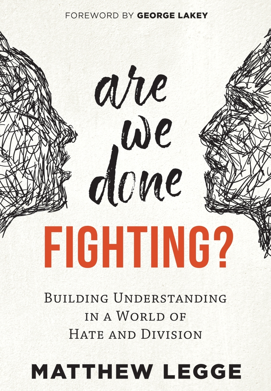 Are We Done Fighting? Building Understanding in a World of Hate and Division by Matthew Legge, Canadian Friends Service Committee